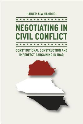 Negotiating in Civil Conflict By Hamoudi, Haider Ala