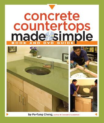 Concrete Countertops Made Simple By Cheng, Fu-Tung/ Millman, Matthew (PHT)